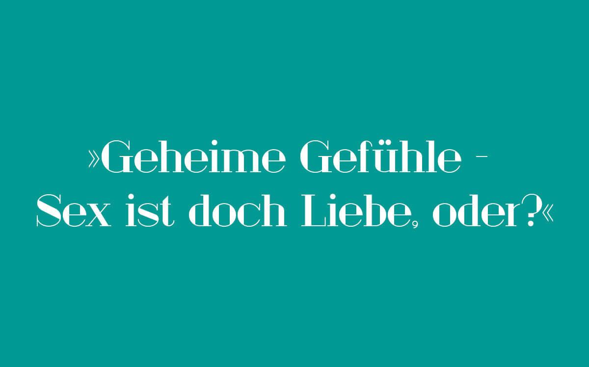 Süddeutsche berichtet über »Geheime Gefühle – Sex ist doch Liebe, oder?«